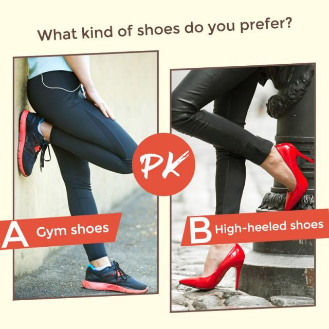 What kind of shoes do you prefer? A.High-heeled shoes B.Gym shoes  Let us know your idea in the comment!