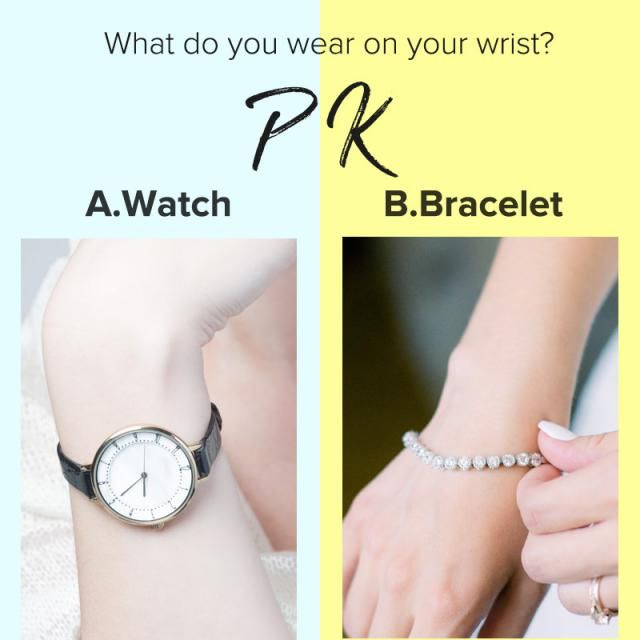 What do you wear on your wrist? A.Watch B.Bracelet   Let us know your idea in the comment!