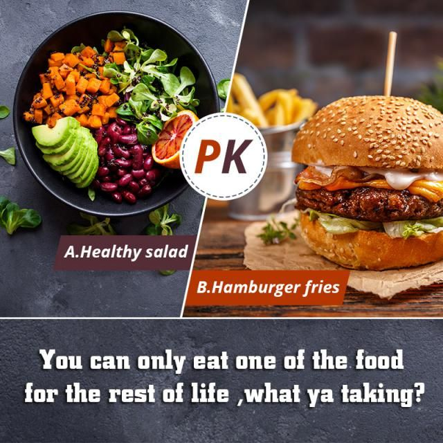 You can only eat one of the food for the rest of life ,what ya taking? A.Healthy salad B.Hamburger fries  ❤Let us k…