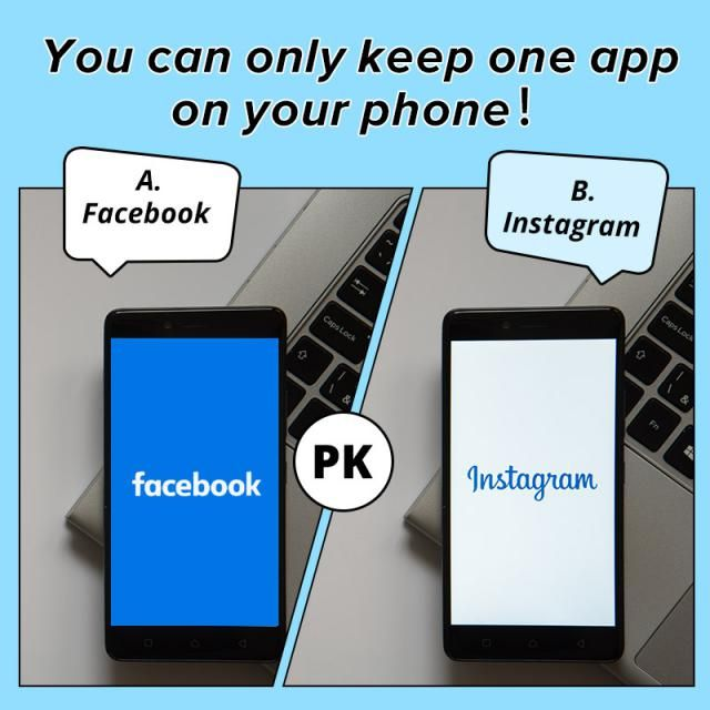 You can only keep one app on your phone! A.Facebook B.Instagram  Let us know your idea in the comment!