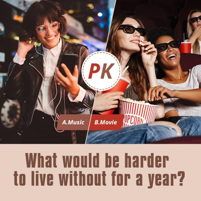 What would be harder to live whithout for a year? A.Music B.Movie  Let us know your idea in the comment!