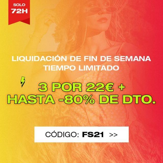 sale  LIQUIDACIÓN DE FIN DE SEMANA 3 POR 22€ + HASTA -80% DE DTO. -13% desde 49€   -18% desde 79€ CÓDIGO: FS21