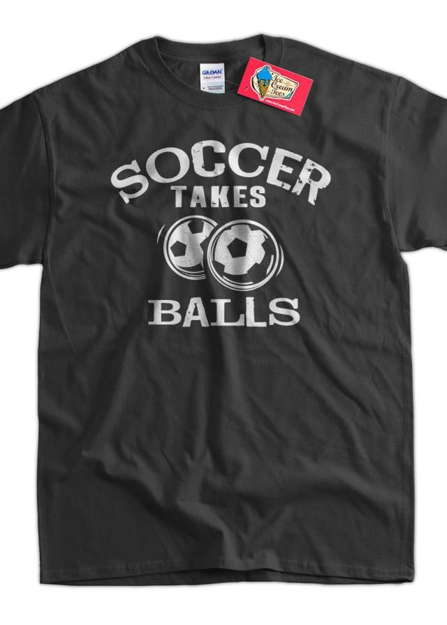 98bbd984 Funny Soccer T-Shirt Soccer Takes Balls T-Shirt Gifts for Dad Screen Printed