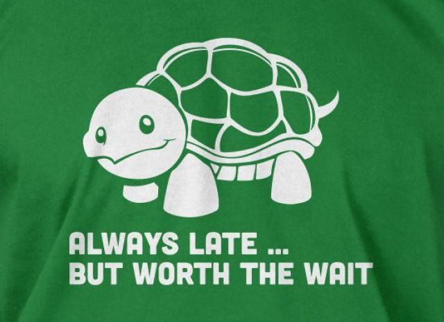 51801b66d Funny Turtle T-Shirt Always Late But Worth The Wait T-Shirt Gifts for
