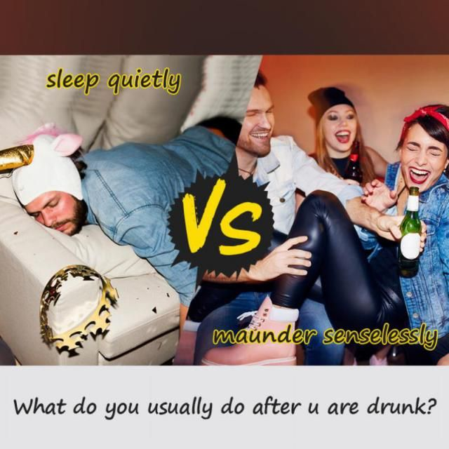 ♨ What do you usually do after u are drunk?