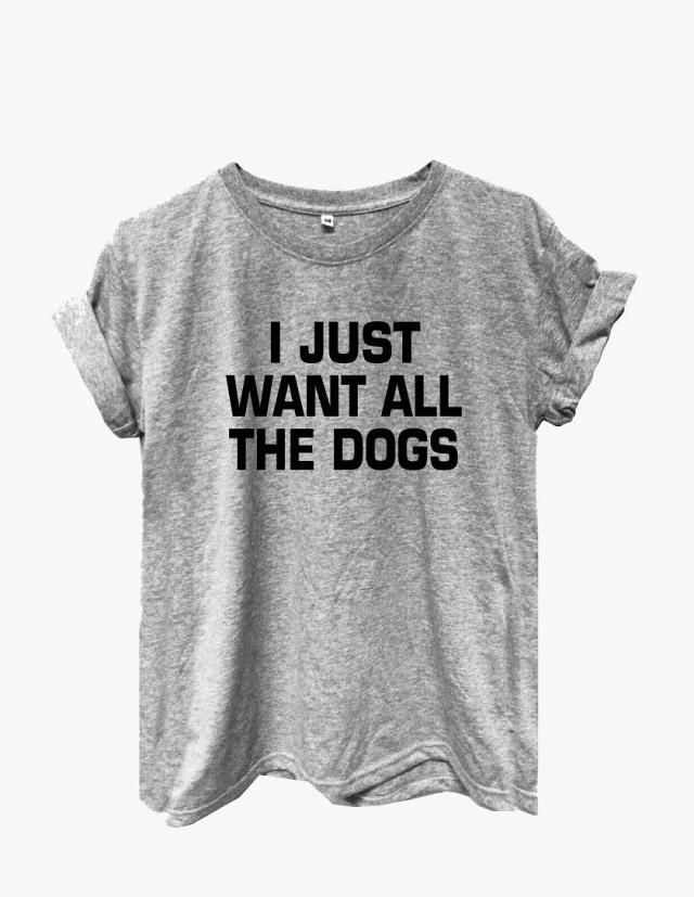993b26d4186d2 I just want all the dogs shirt tumblr tee instagram shirts funny quote top tumblr  women